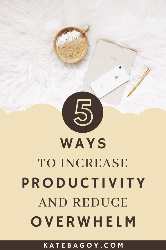 5 Ways to Increase Productivity & Reduce Overwhelm 2